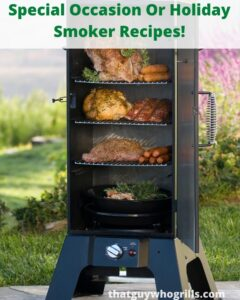 Special Occasion Or Holiday Smoker Recipes