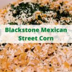 This Blackstone Mexican Street Corn Recipe is easy to make for a large crowd or as a quick side dish! Full of flavor and pairs perfectly with any main dish! For making a whole Mexican dinner on a Blackstone Griddle this goes perfect with Fajitas or street tacos!